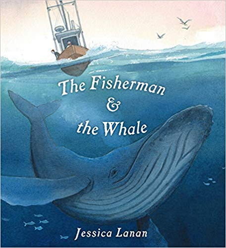 Books about Whales The Fisherman and The Whale by Jessica Lanan